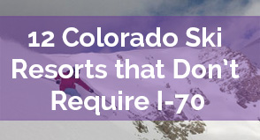 12 Colorado Ski Resorts that Don't Require I-70