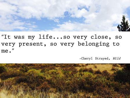"""It was my life...so very close, so very present, so very belonging to me."""